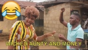 Video: 2018 Nigerian Comedy -  Wicked Aunty And Money